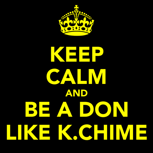 KEEP CALM AND BE A DON LIKE K.CHIME