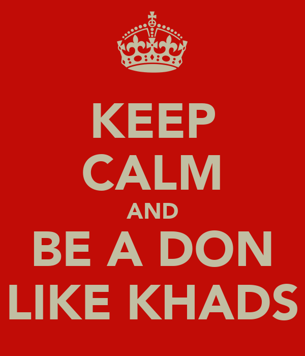 KEEP CALM AND BE A DON LIKE KHADS