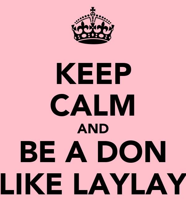 KEEP CALM AND BE A DON LIKE LAYLAY