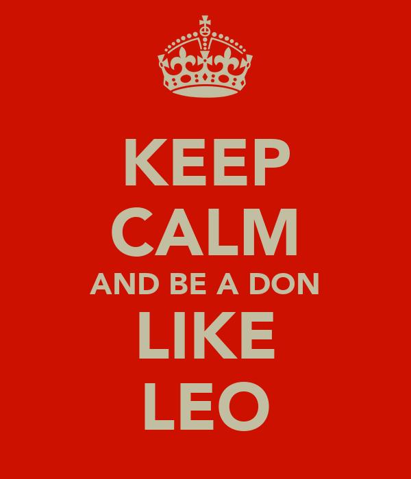 KEEP CALM AND BE A DON LIKE LEO