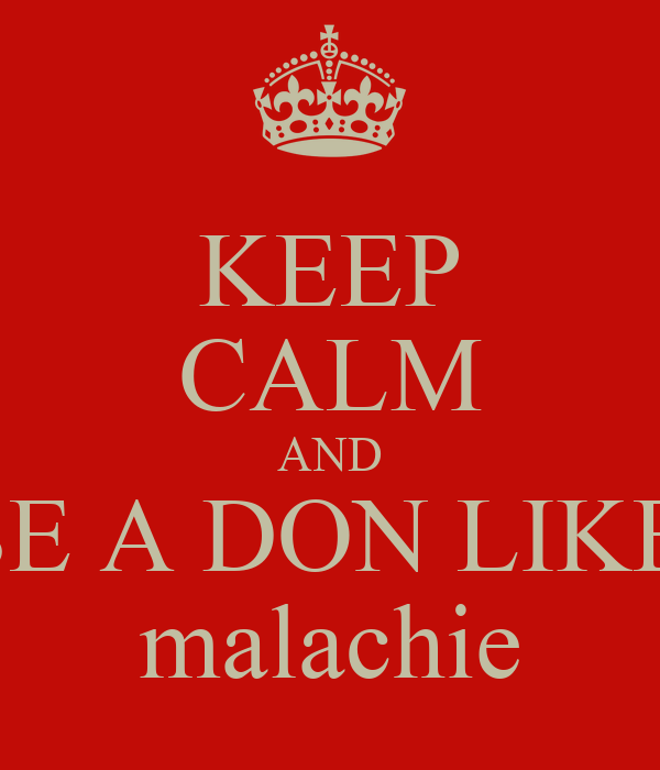 KEEP CALM AND BE A DON LIKE  malachie
