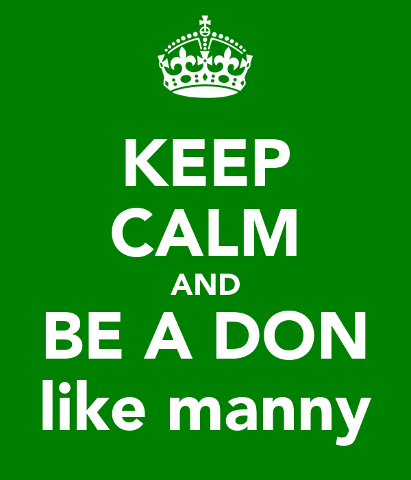 KEEP CALM AND BE A DON like manny