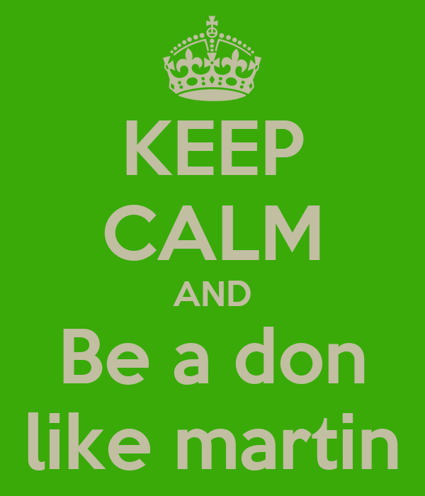 KEEP CALM AND Be a don like martin