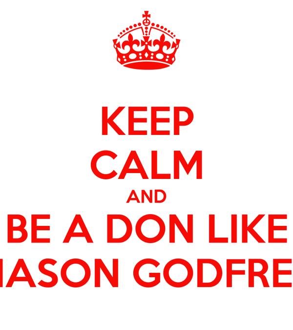 KEEP CALM AND BE A DON LIKE MASON GODFREY