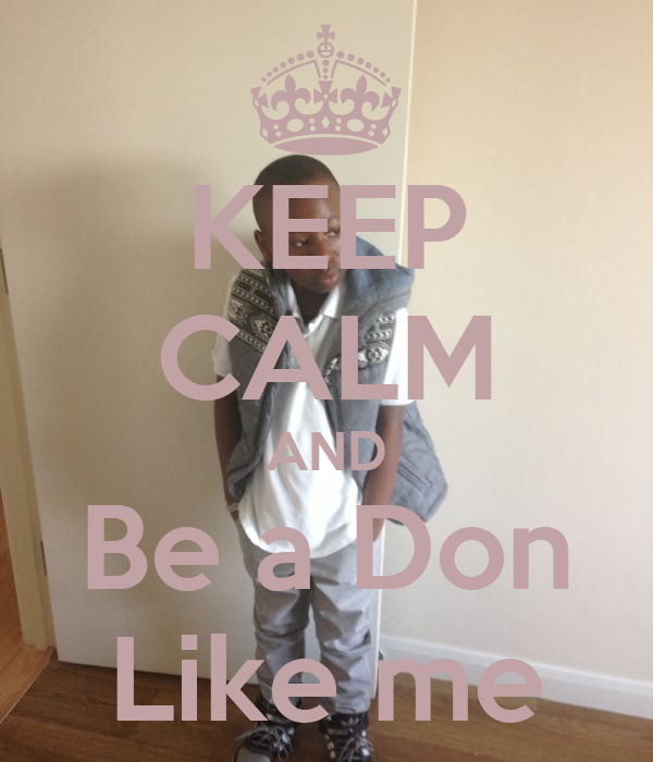 KEEP CALM AND Be a Don Like me