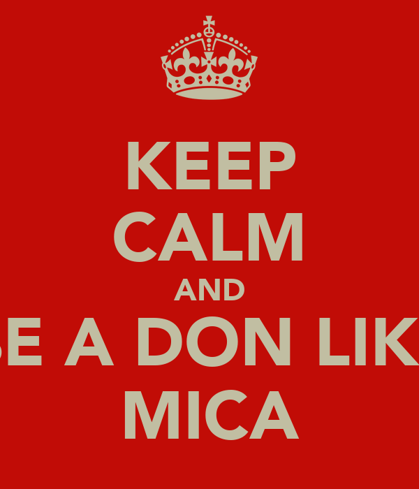 KEEP CALM AND BE A DON LIKE MICA