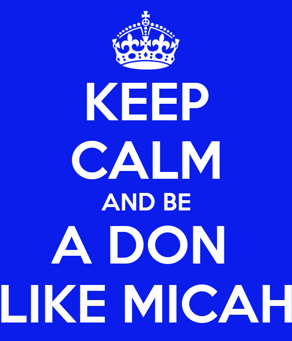 KEEP CALM AND BE A DON  LIKE MICAH