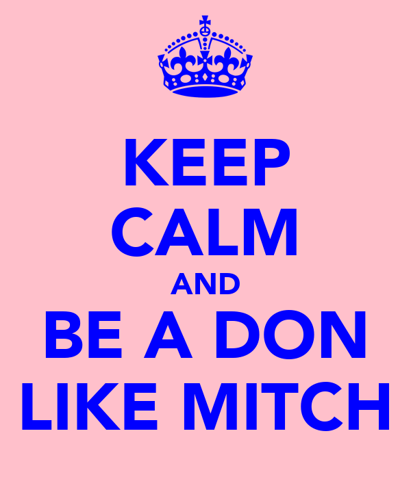 KEEP CALM AND BE A DON LIKE MITCH