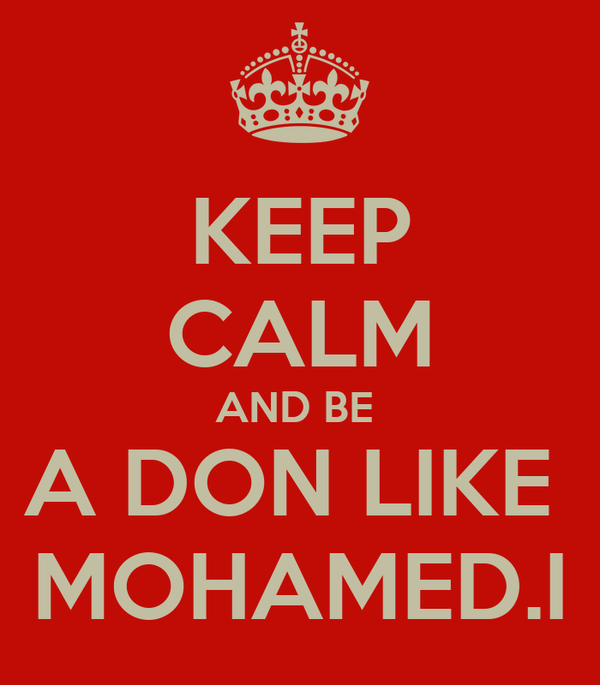 KEEP CALM AND BE  A DON LIKE  MOHAMED.I