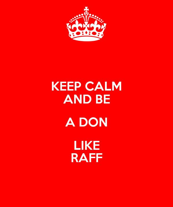 KEEP CALM AND BE A DON LIKE RAFF
