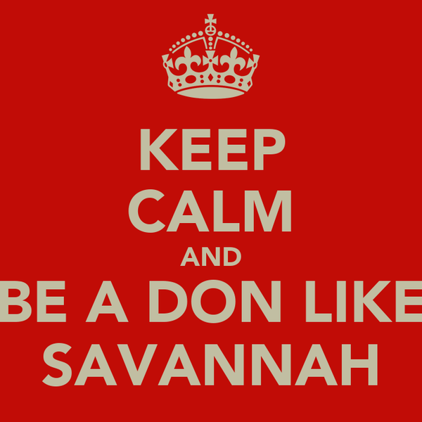 KEEP CALM AND BE A DON LIKE SAVANNAH