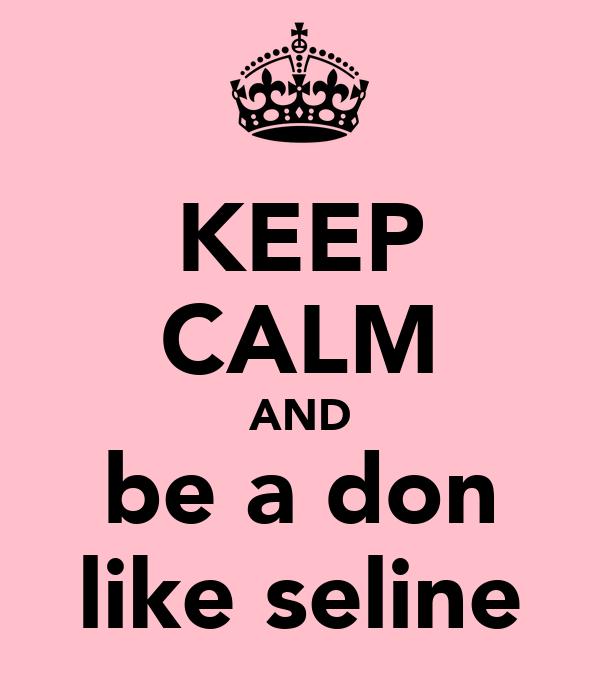 KEEP CALM AND be a don like seline