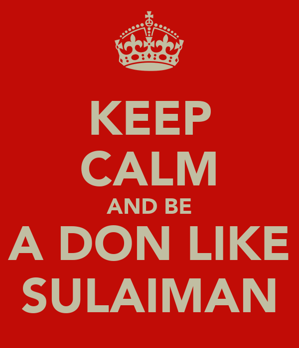 KEEP CALM AND BE A DON LIKE SULAIMAN