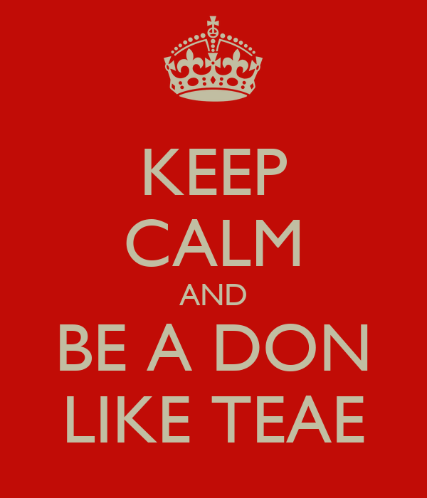 KEEP CALM AND BE A DON LIKE TEAE