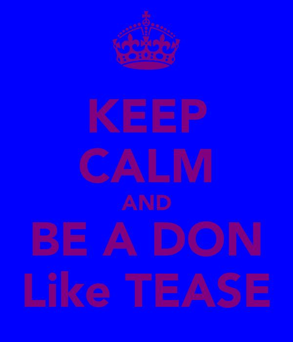 KEEP CALM AND BE A DON Like TEASE