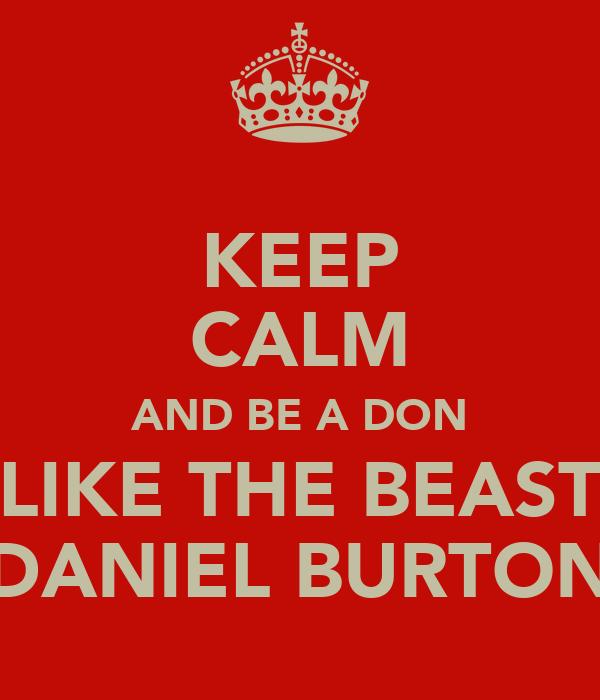 KEEP CALM AND BE A DON LIKE THE BEAST DANIEL BURTON
