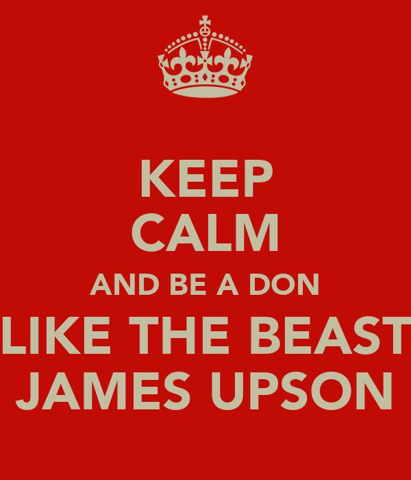KEEP CALM AND BE A DON LIKE THE BEAST JAMES UPSON