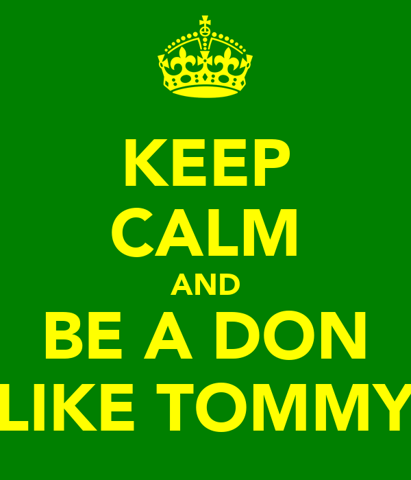 KEEP CALM AND BE A DON LIKE TOMMY