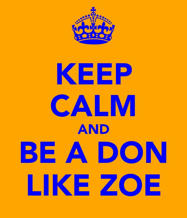KEEP CALM AND BE A DON LIKE ZOE