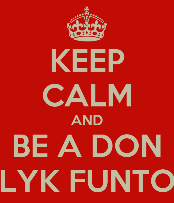 KEEP CALM AND BE A DON LYK FUNTO