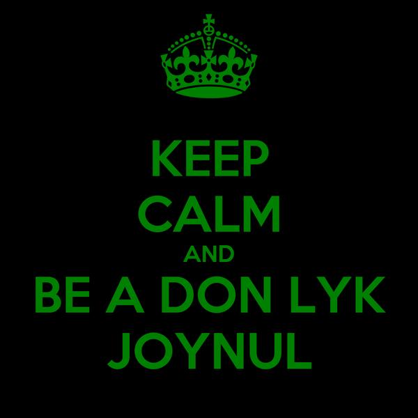 KEEP CALM AND BE A DON LYK JOYNUL