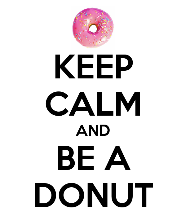 KEEP CALM AND BE A DONUT