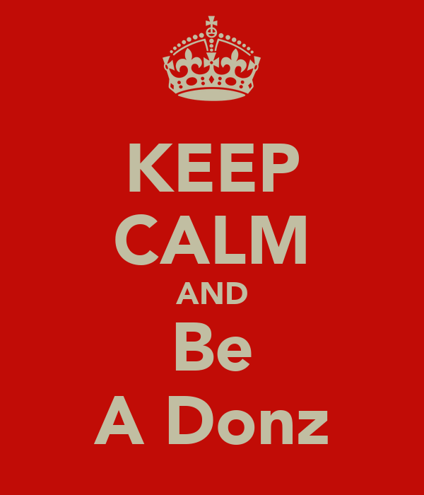 KEEP CALM AND Be A Donz