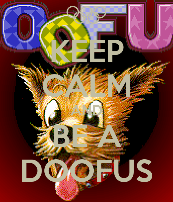 KEEP CALM AND BE A DOOFUS