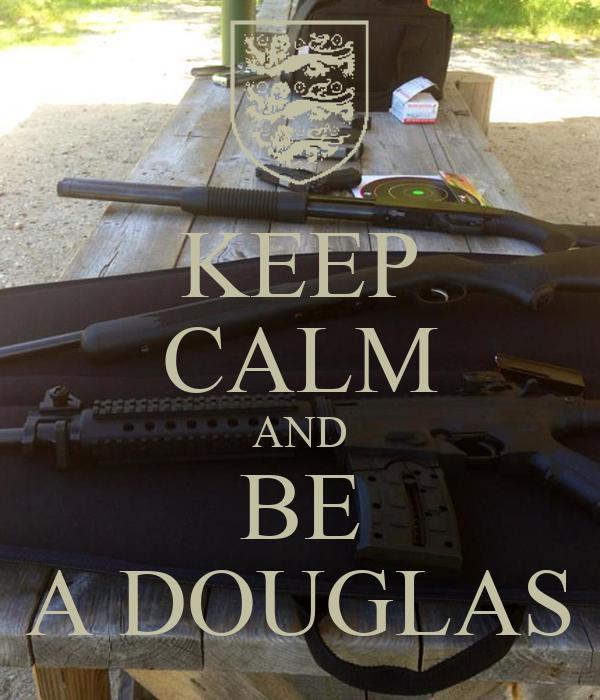 KEEP CALM AND BE A DOUGLAS