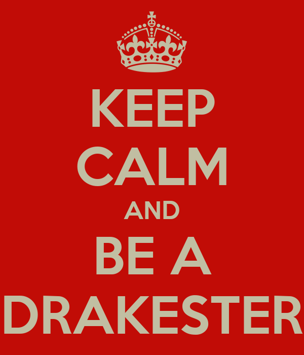KEEP CALM AND BE A DRAKESTER