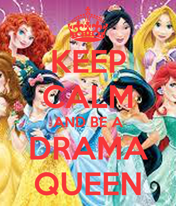 KEEP CALM AND BE A DRAMA QUEEN
