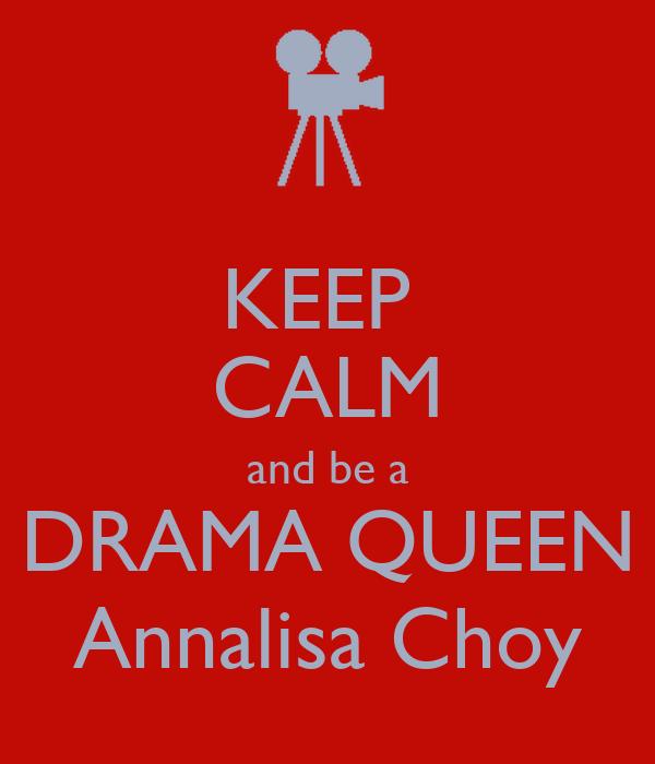 KEEP  CALM and be a DRAMA QUEEN Annalisa Choy