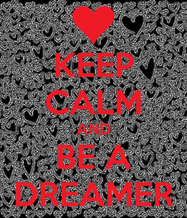 KEEP CALM AND BE A DREAMER