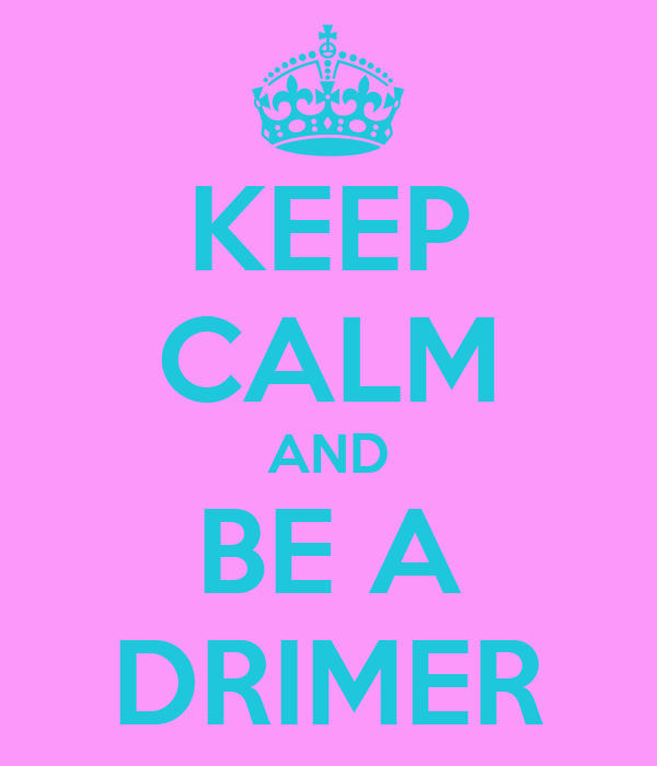 KEEP CALM AND BE A DRIMER
