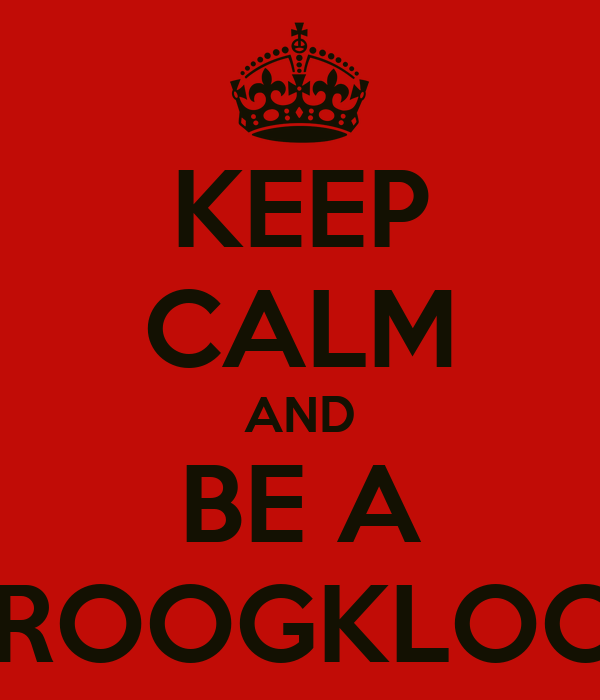 KEEP CALM AND BE A DROOGKLOOT