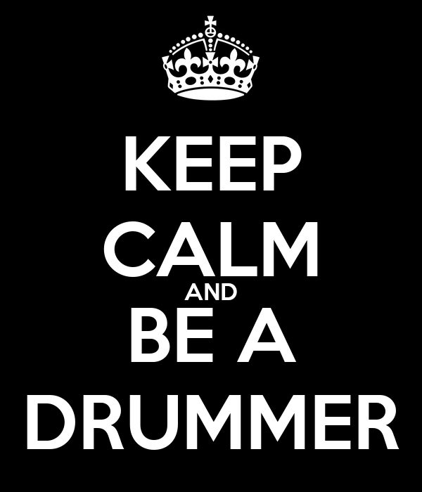 KEEP CALM AND BE A DRUMMER