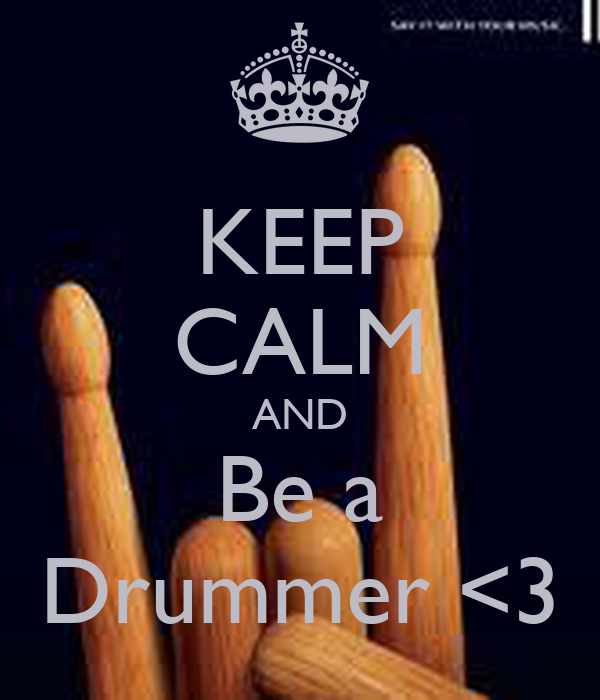 KEEP CALM AND Be a Drummer <3