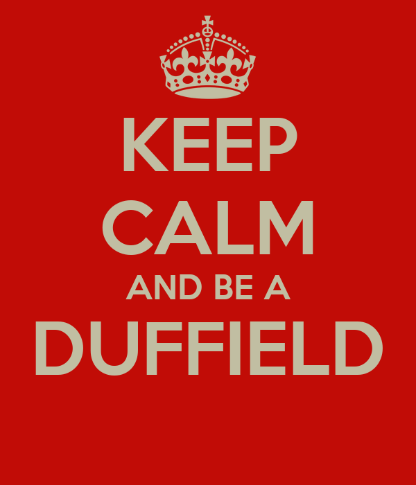 KEEP CALM AND BE A DUFFIELD