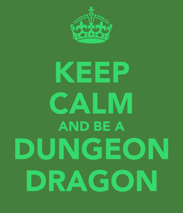 KEEP CALM AND BE A DUNGEON DRAGON