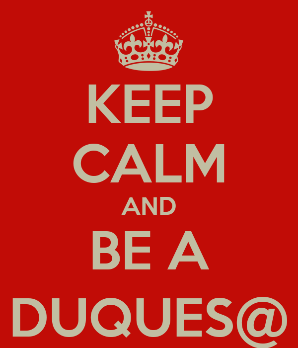 KEEP CALM AND BE A DUQUES@
