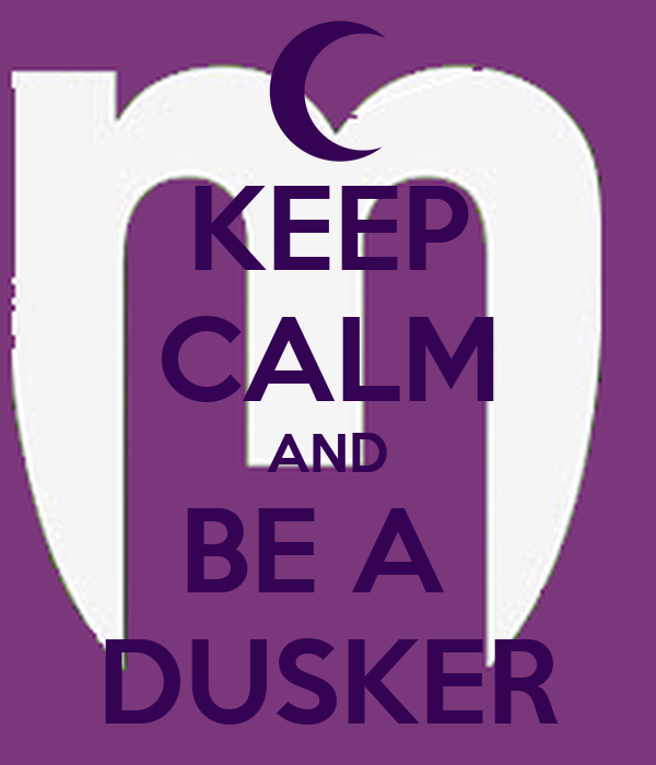 KEEP CALM AND BE A  DUSKER