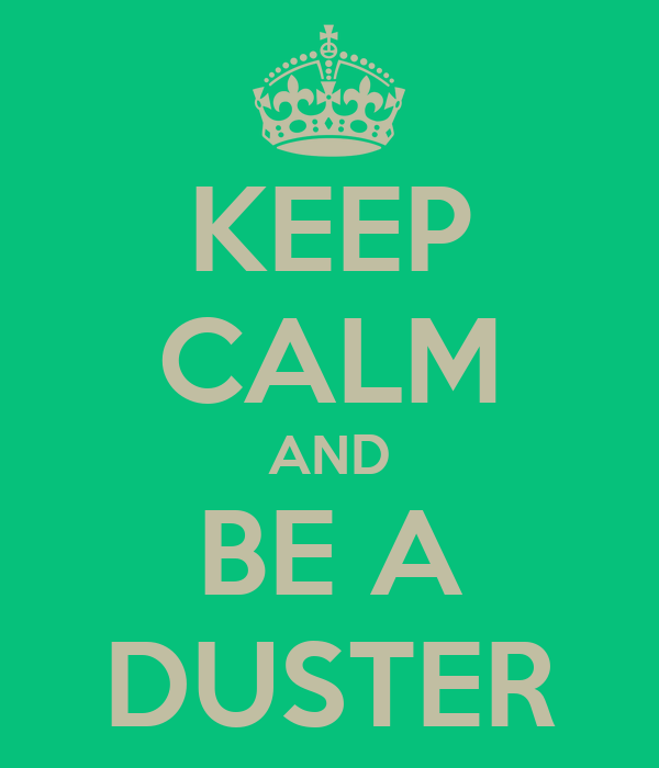 KEEP CALM AND BE A DUSTER