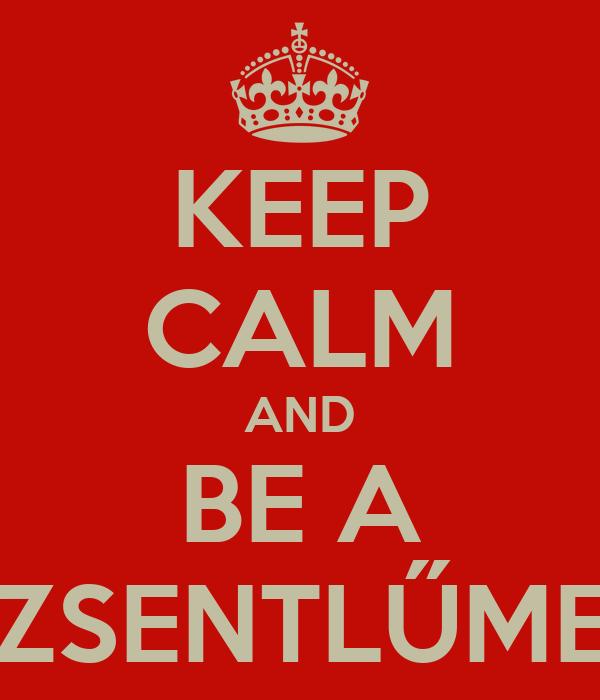 KEEP CALM AND BE A DZSENTLŰMEN