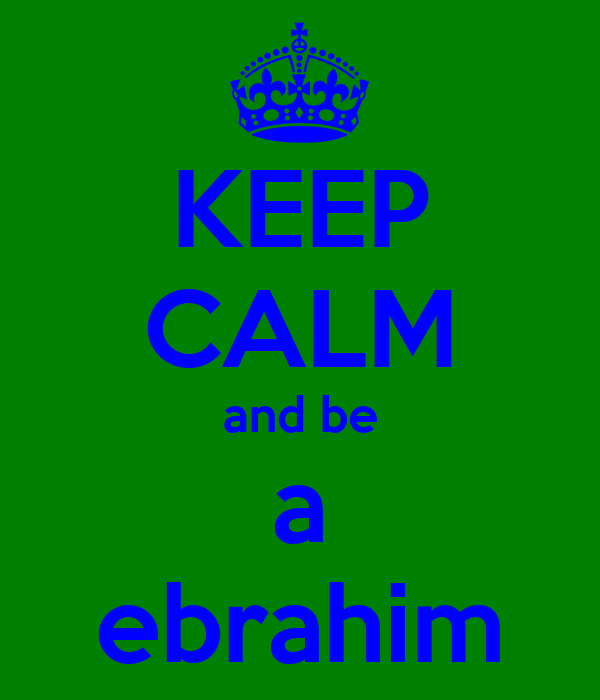 KEEP CALM and be a ebrahim
