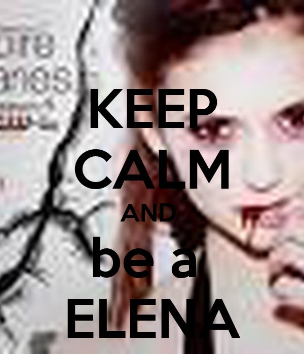 KEEP CALM AND  be a  ELENA