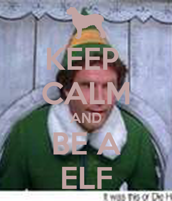 KEEP  CALM AND BE A ELF