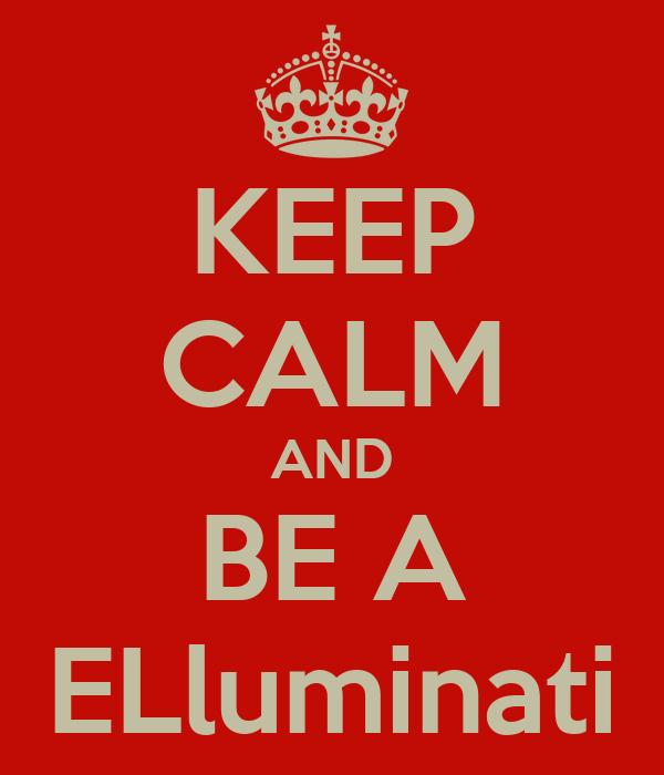 KEEP CALM AND BE A ELluminati