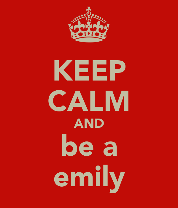 KEEP CALM AND be a emily
