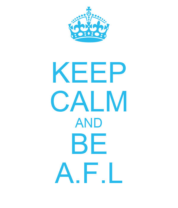 KEEP CALM AND BE A.F.L