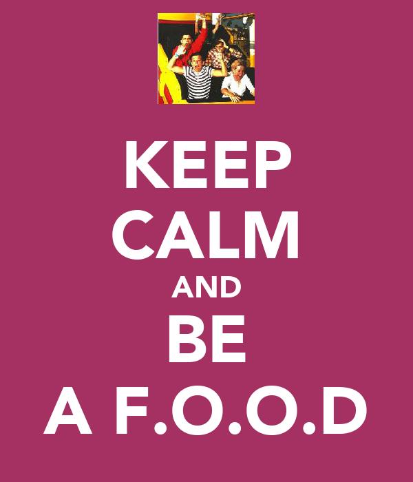 KEEP CALM AND BE A F.O.O.D